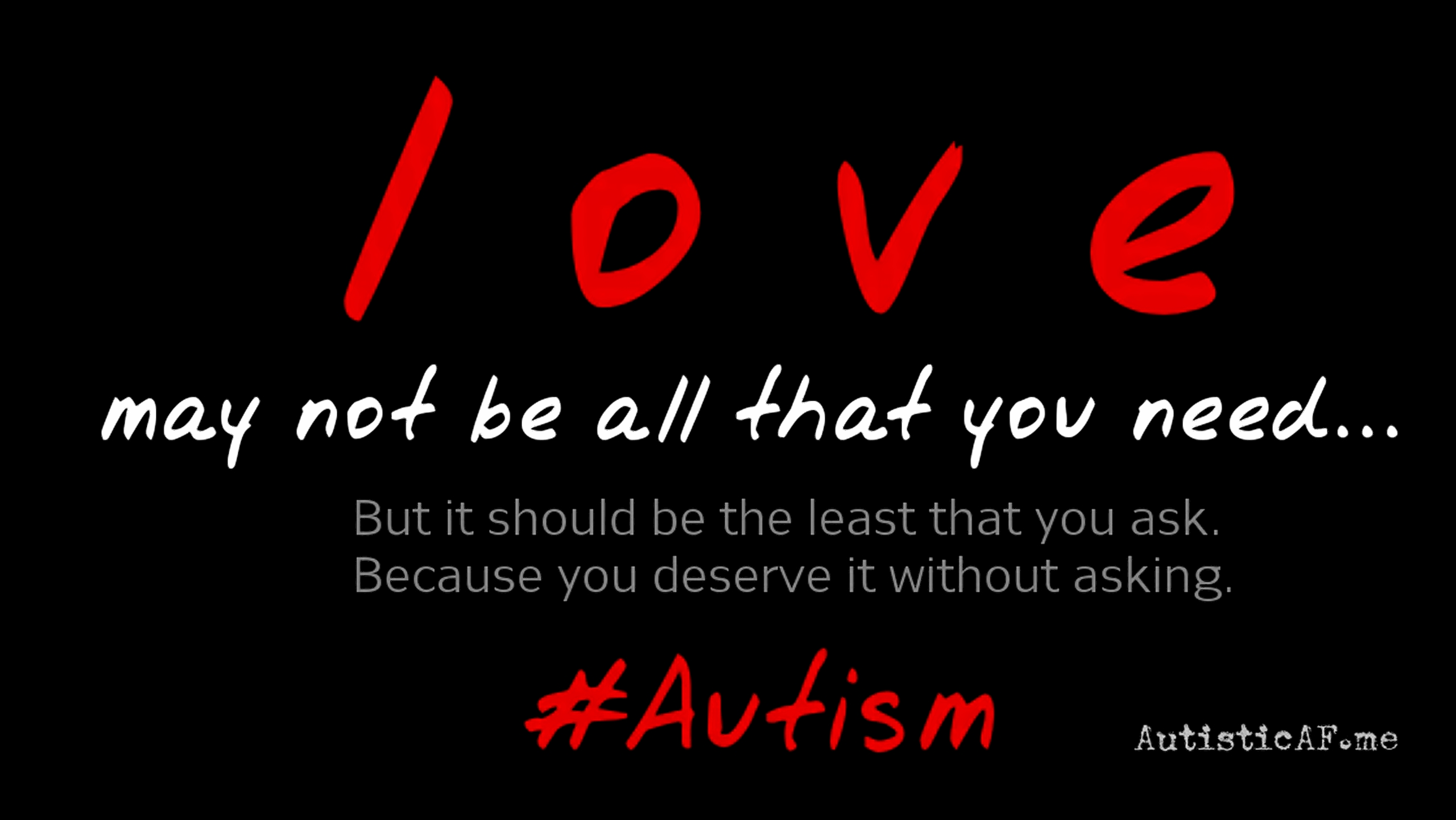 """Love #1,"" original text meme. ""Love may not be all that you need... But it should be the least that you ask. Because you deserve it without asking. #Autism"""