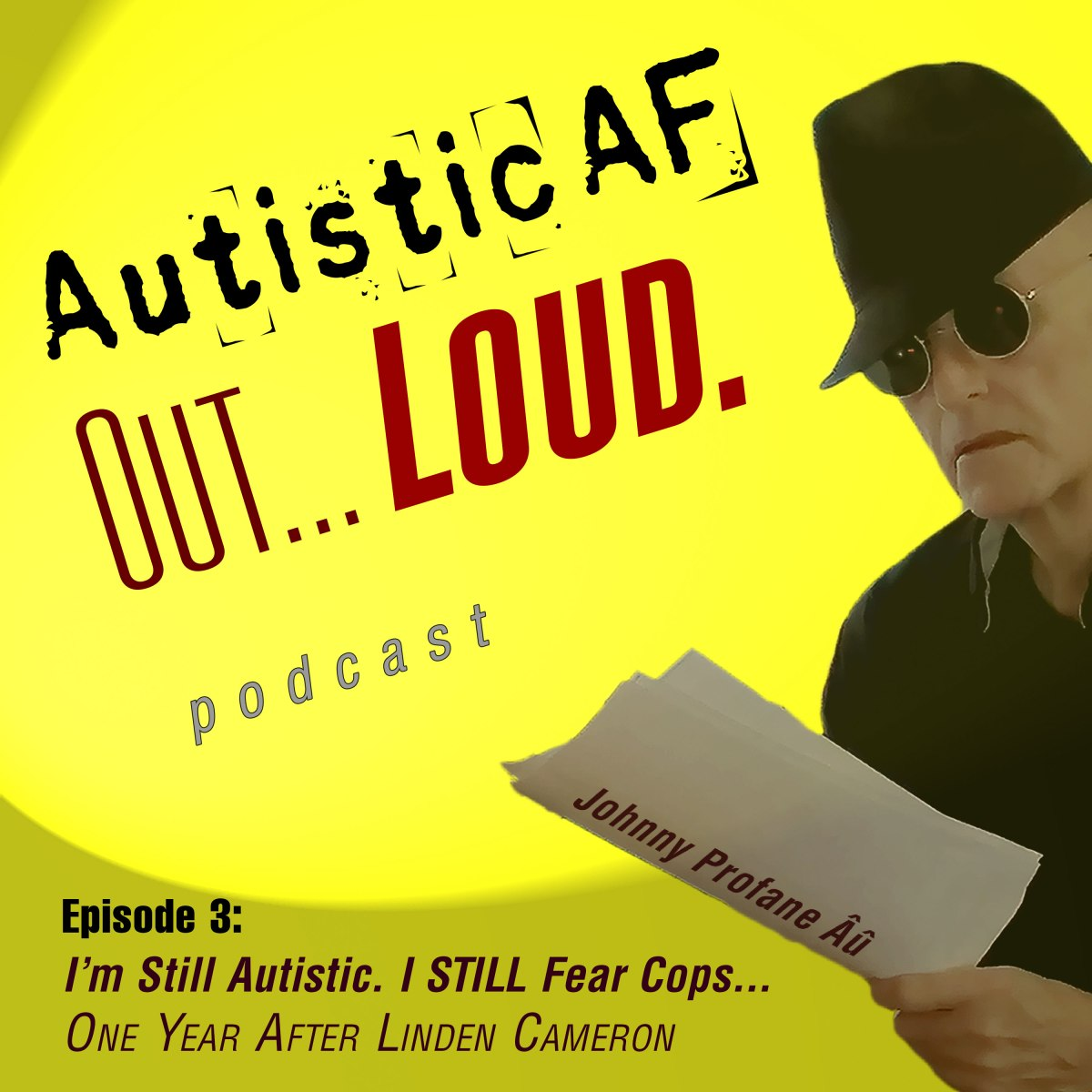 AutisticAF Out Loud Podcast, Episode 3 artwork: I'm Still Autistic. I STILL Fear Cops... One Year after Linden Cameron.